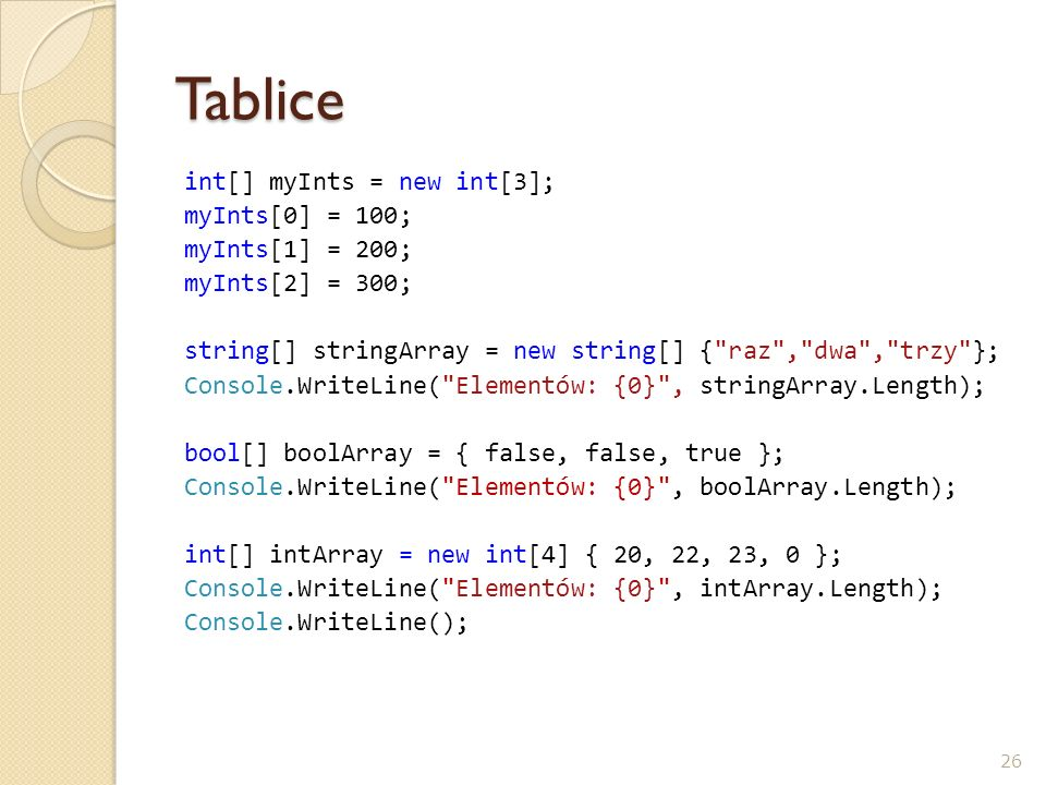 Tablice int[] myInts = new int[3]; myInts[0] = 100; myInts[1] = 200;
